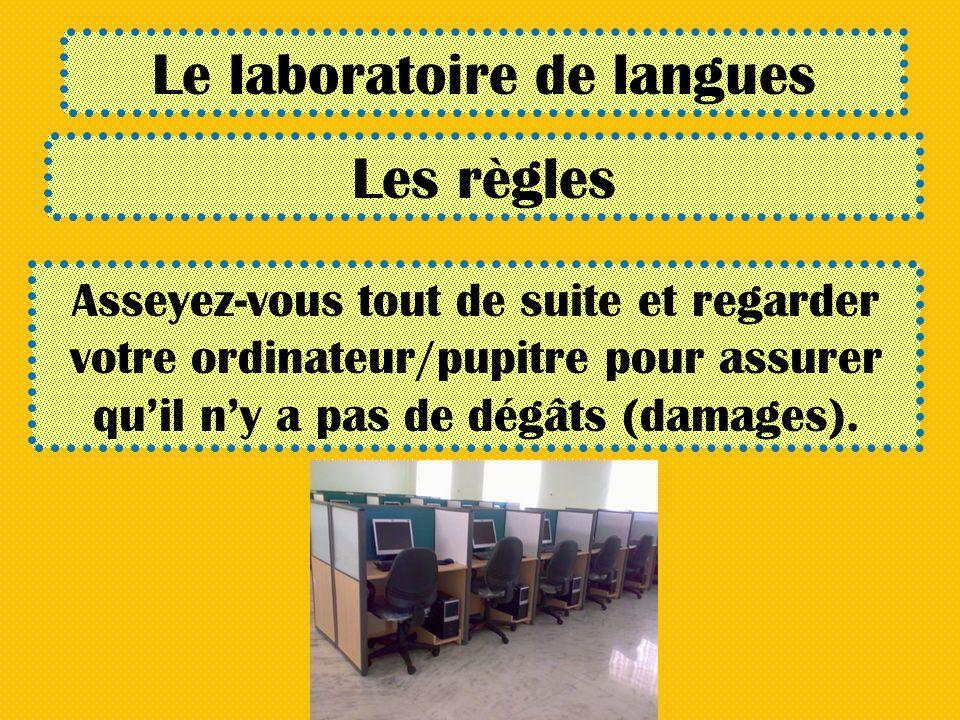Le laboratoire de langues Les règles Asseyez-vous tout de suite et regarder votre ordinateur/pupitre pour assurer quil ny a pas de dégâts (damages).