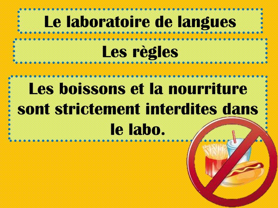 Le laboratoire de langues Les règles Les boissons et la nourriture sont strictement interdites dans le labo.