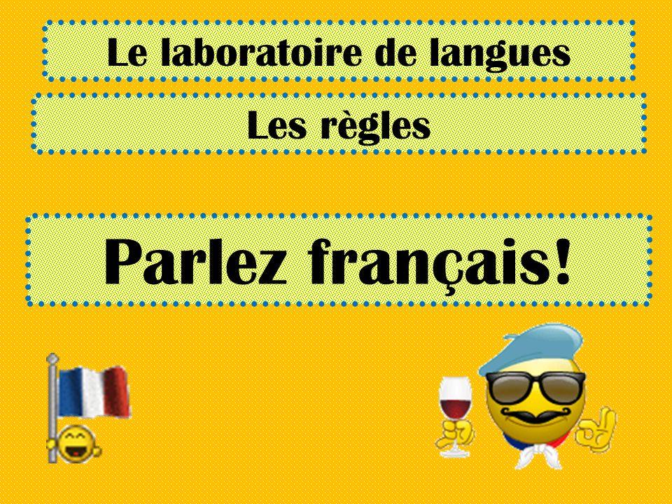 Le laboratoire de langues Les règles Parlez français!