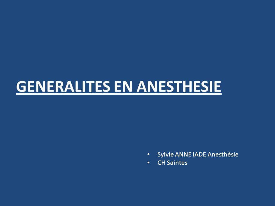 GENERALITES EN ANESTHESIE Sylvie ANNE IADE Anesthésie CH Saintes
