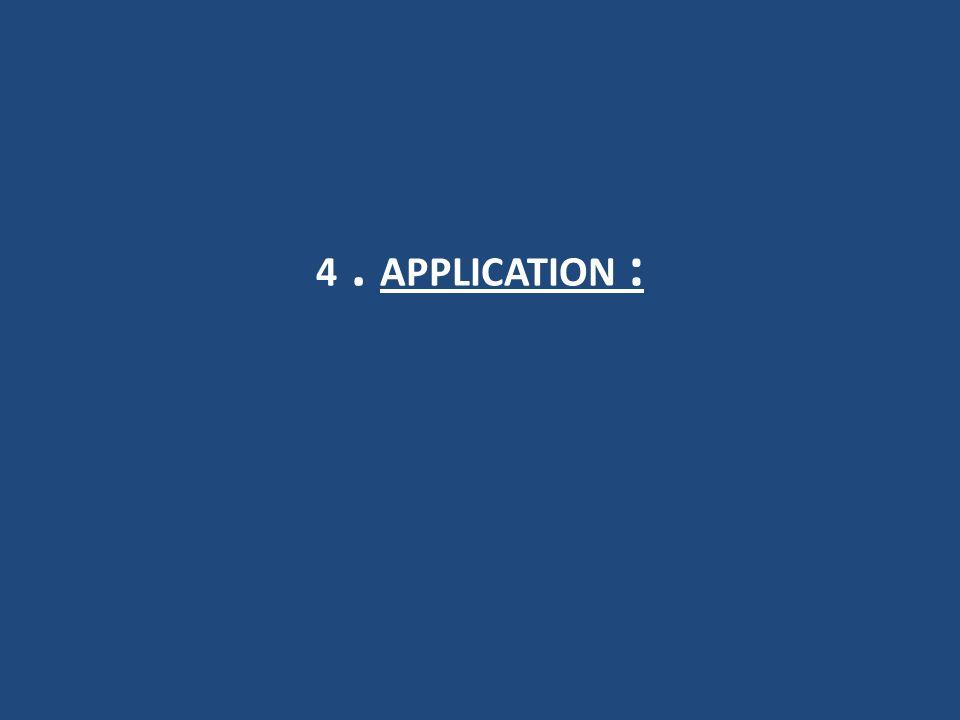 4. APPLICATION :