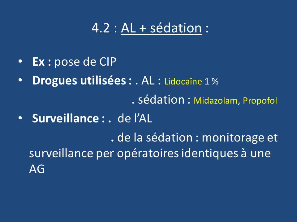 4.2 : AL + sédation : Ex : pose de CIP Drogues utilisées :.