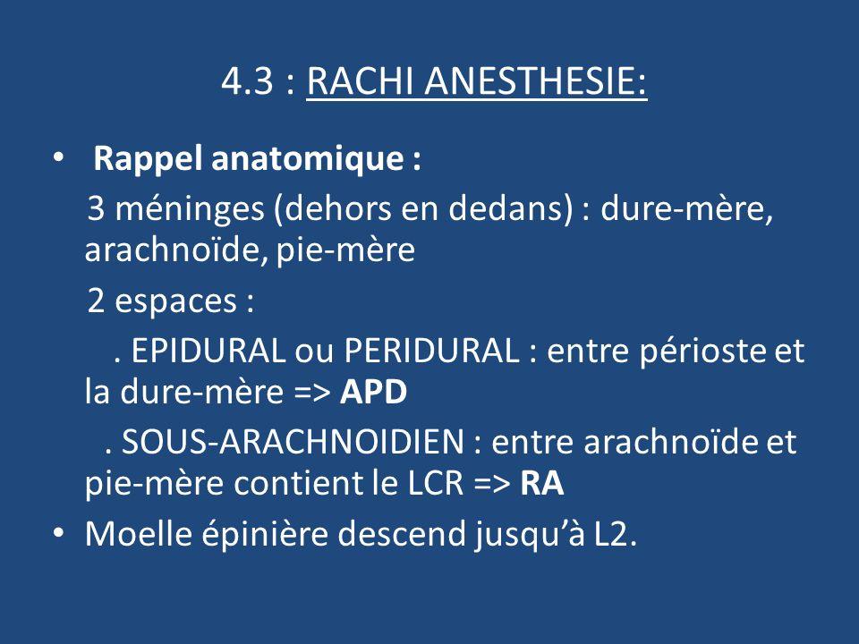 4.3 : RACHI ANESTHESIE: Rappel anatomique : 3 méninges (dehors en dedans) : dure-mère, arachnoïde, pie-mère 2 espaces :.