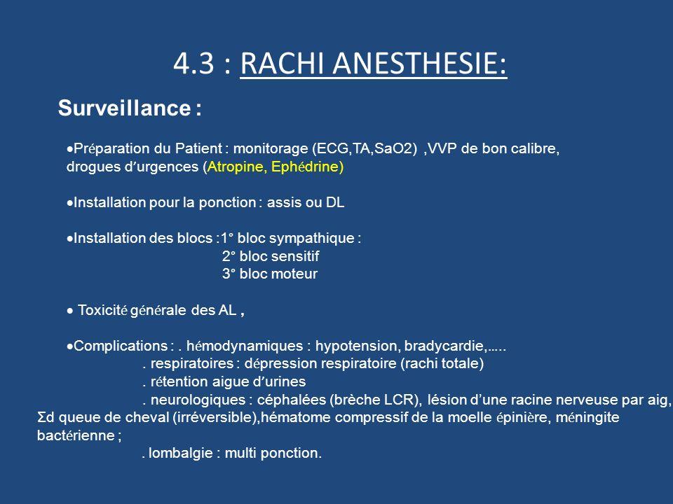 4.3 : RACHI ANESTHESIE: Surveillance : Pr é paration du Patient : monitorage (ECG,TA,SaO2),VVP de bon calibre, drogues d urgences (Atropine, Eph é drine) Installation pour la ponction : assis ou DL Installation des blocs :1° bloc sympathique : 2° bloc sensitif 3° bloc moteur Toxicit é g é n é rale des AL, Complications :.