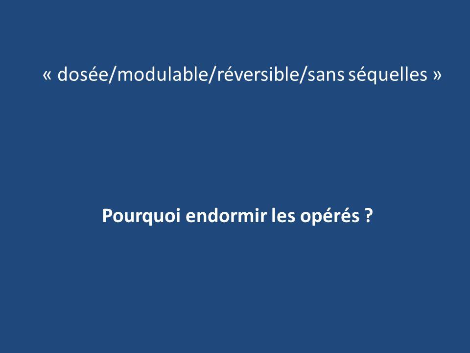 « dosée/modulable/réversible/sans séquelles » Pourquoi endormir les opérés ?