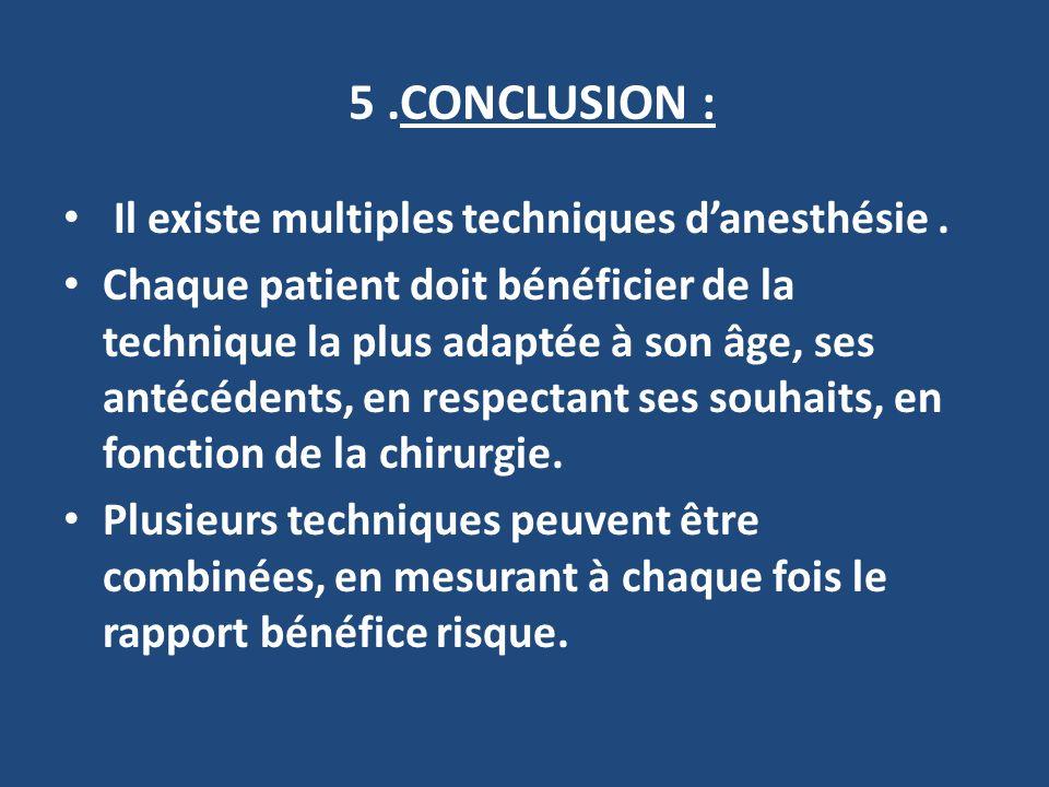 5.CONCLUSION : Il existe multiples techniques danesthésie.