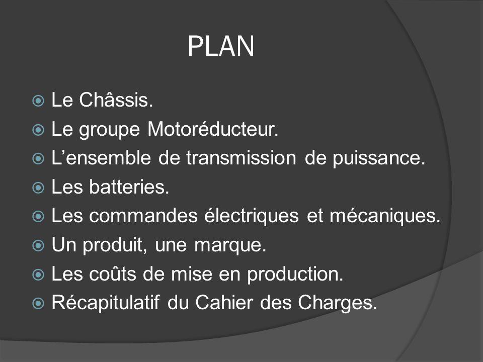 PLAN Le Châssis. Le groupe Motoréducteur. Lensemble de transmission de puissance. Les batteries. Les commandes électriques et mécaniques. Un produit,