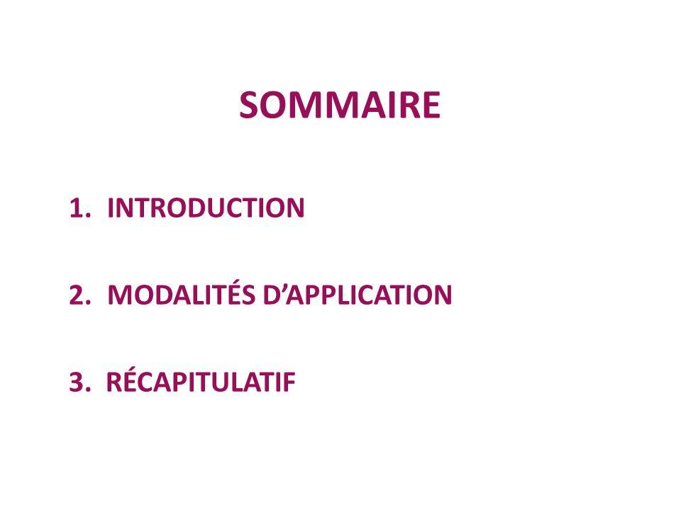 SOMMAIRE 1.INTRODUCTION 2.MODALITÉS DAPPLICATION 3. RÉCAPITULATIF