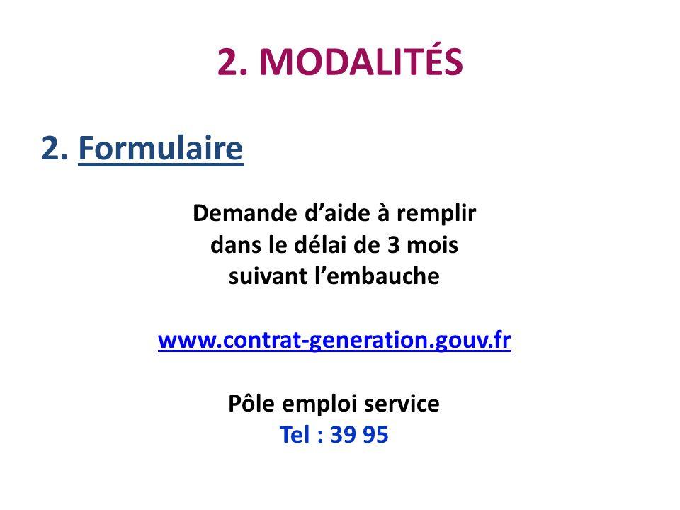 2. MODALIT É S 2. Formulaire Demande daide à remplir dans le délai de 3 mois suivant lembauche www.contrat-generation.gouv.fr www.contrat-generation.g