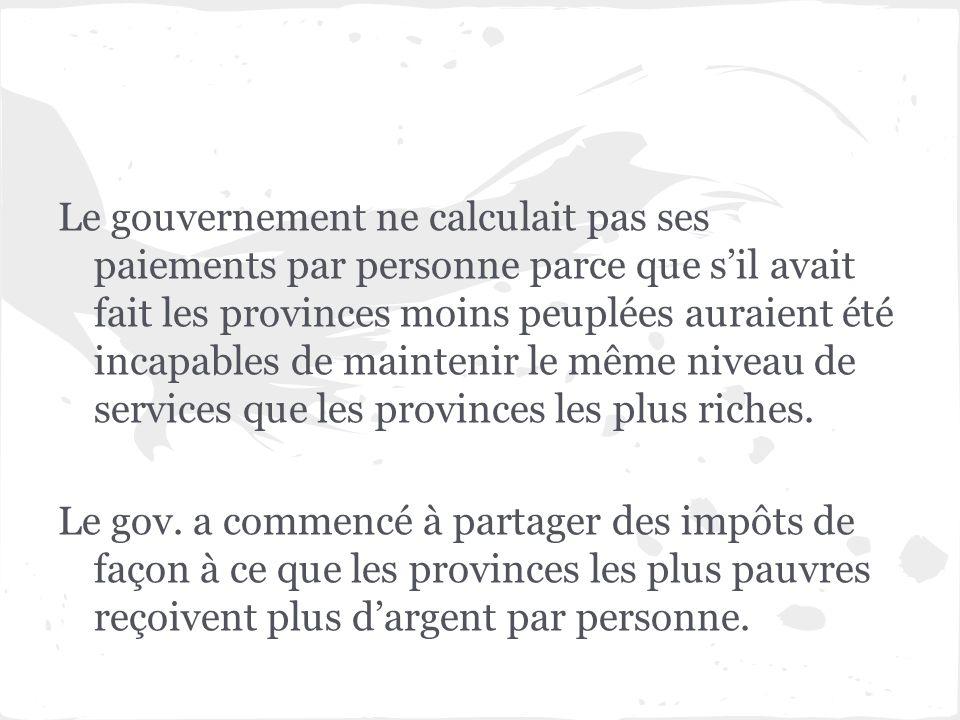 Le gouvernement ne calculait pas ses paiements par personne parce que sil avait fait les provinces moins peuplées auraient été incapables de maintenir