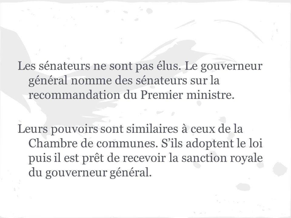 Les sénateurs ne sont pas élus. Le gouverneur général nomme des sénateurs sur la recommandation du Premier ministre. Leurs pouvoirs sont similaires à
