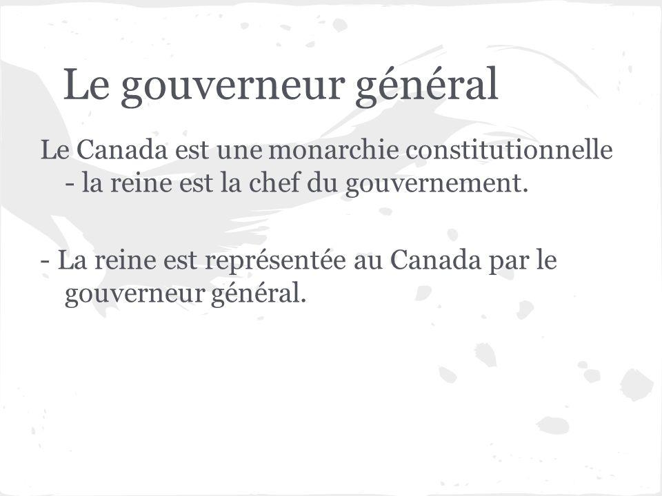 Le gouverneur général Le Canada est une monarchie constitutionnelle - la reine est la chef du gouvernement. - La reine est représentée au Canada par l