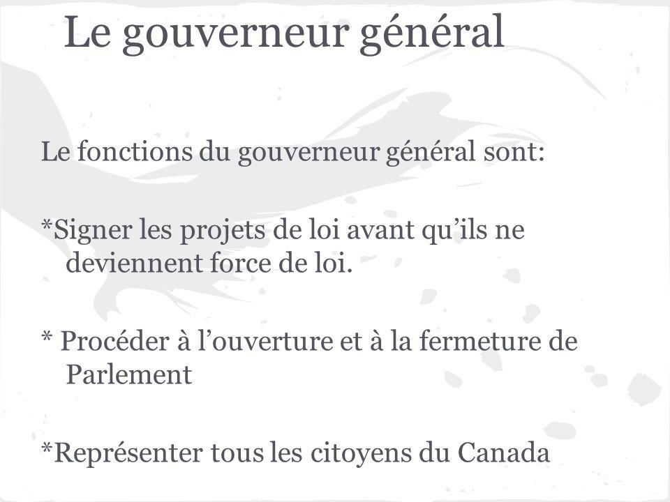 Le gouverneur général Le fonctions du gouverneur général sont: *Signer les projets de loi avant quils ne deviennent force de loi. * Procéder à louvert