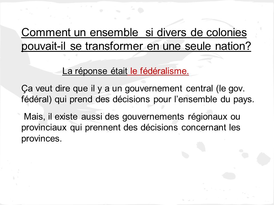 Le parlement fédéral Se compose de *la Chambre des communes (qui est élu) * du Sénat (qui est nommé) * gouverneur générale (qui représente la reine) La principale responsabilité du gouvernement est dutiliser ses ressources pour protéger le Canada.