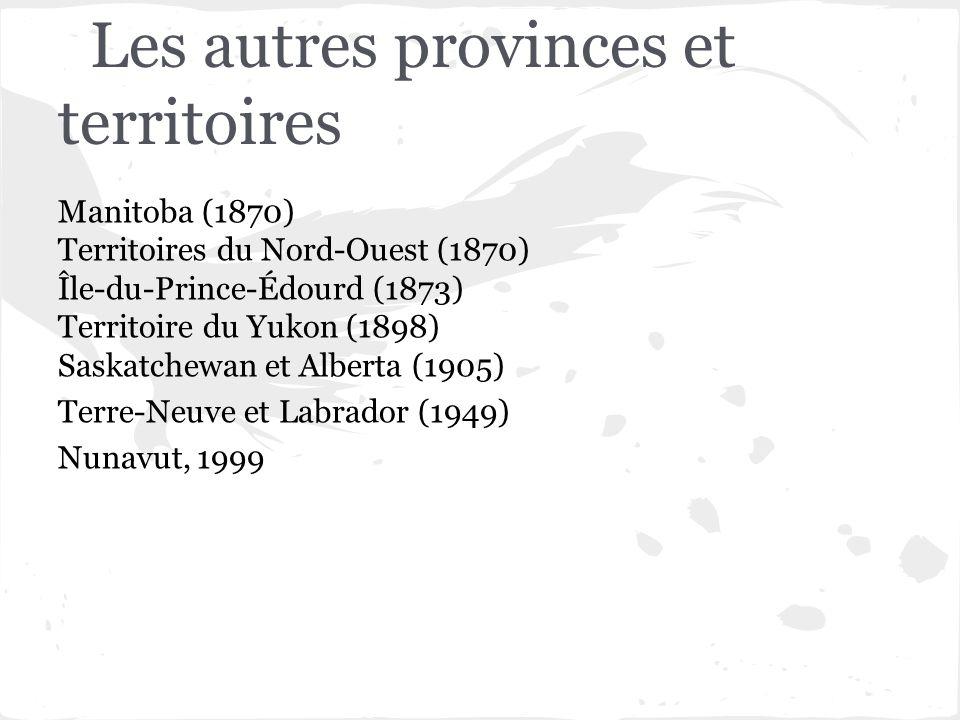 Les autres provinces et territoires Manitoba (1870) Territoires du Nord-Ouest (1870) Île-du-Prince-Édourd (1873) Territoire du Yukon (1898) Saskatchew