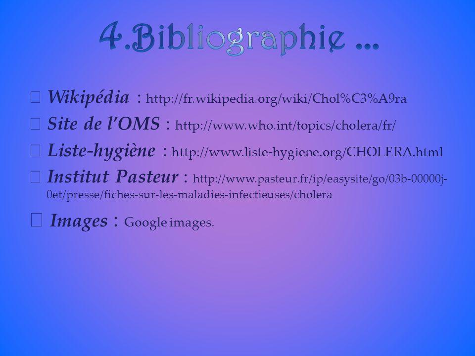 Wikipédia : http://fr.wikipedia.org/wiki/Chol%C3%A9ra Site de lOMS : http://www.who.int/topics/cholera/fr/ Liste-hygiène : http://www.liste-hygiene.or