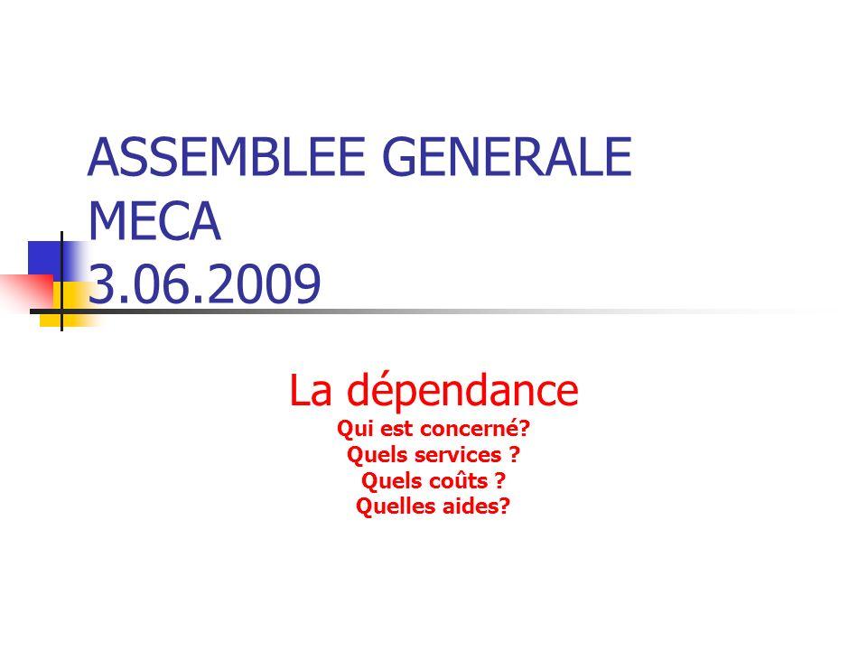 ASSEMBLEE GENERALE MECA 3.06.2009 La dépendance Qui est concerné.