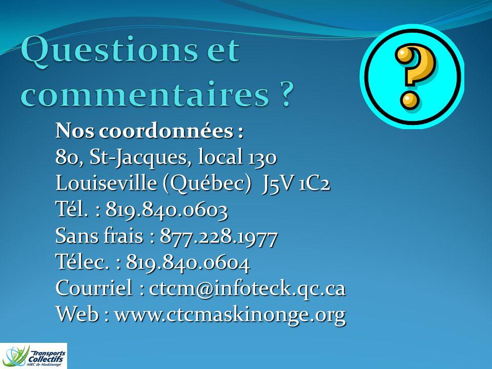 Nos coordonnées : 80, St-Jacques, local 130 Louiseville (Québec) J5V 1C2 Tél.