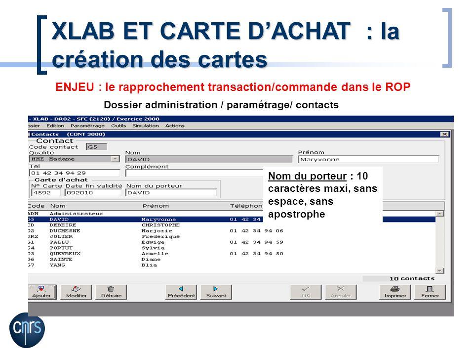 XLAB ET CARTE DACHAT : la création des cartes Dossier administration / paramétrage/ contacts Nom du porteur : 10 caractères maxi, sans espace, sans apostrophe ENJEU : le rapprochement transaction/commande dans le ROP