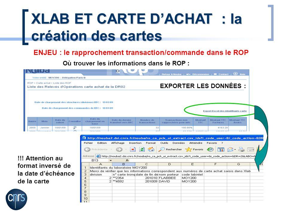 XLAB ET CARTE DACHAT : la création des cartes Où trouver les informations dans le ROP : ENJEU : le rapprochement transaction/commande dans le ROP EXPORTER LES DONNÉES : !!.