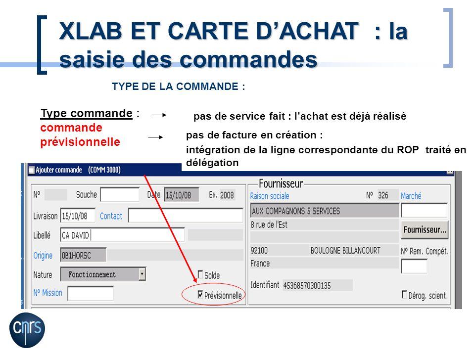 Type commande : commande prévisionnelle pas de service fait : lachat est déjà réalisé pas de facture en création : intégration de la ligne correspondante du ROP traité en délégation XLAB ET CARTE DACHAT : la saisie des commandes TYPE DE LA COMMANDE :
