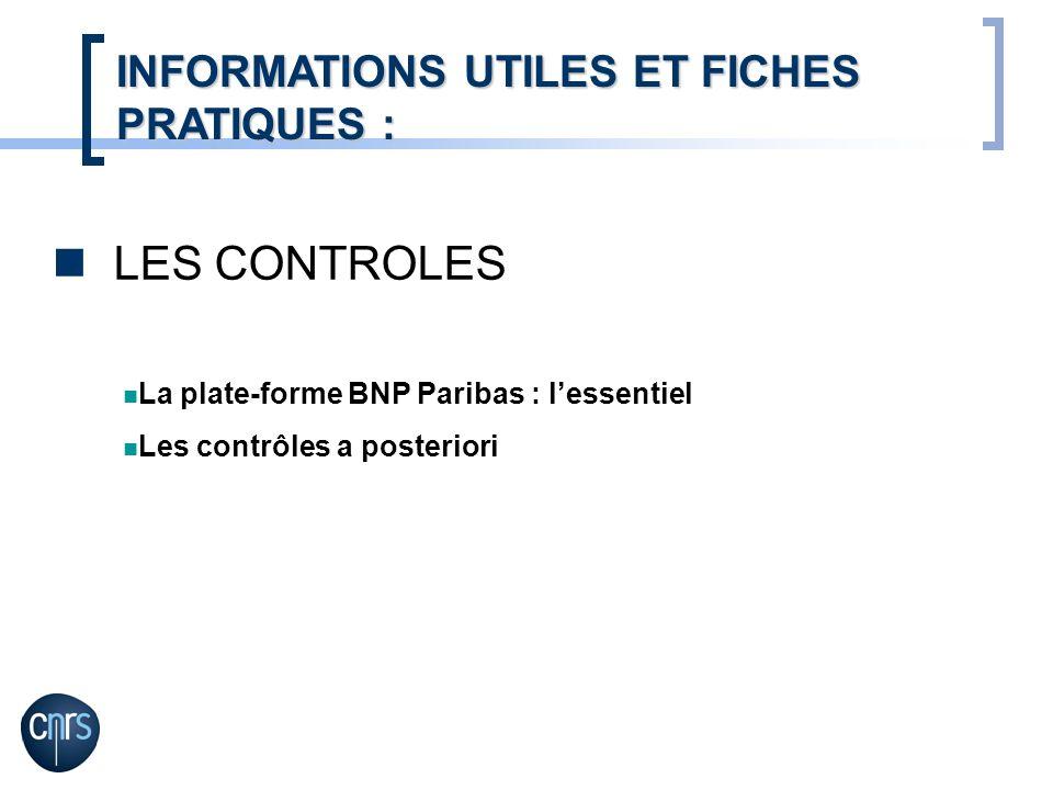 LES CONTROLES INFORMATIONS UTILES ET FICHES PRATIQUES : La plate-forme BNP Paribas : lessentiel Les contrôles a posteriori
