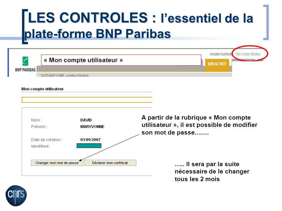 LES CONTROLES : lessentiel de la plate-forme BNP Paribas LES CONTROLES : lessentiel de la plate-forme BNP Paribas « Mon compte utilisateur » A partir de la rubrique « Mon compte utilisateur », il est possible de modifier son mot de passe…….