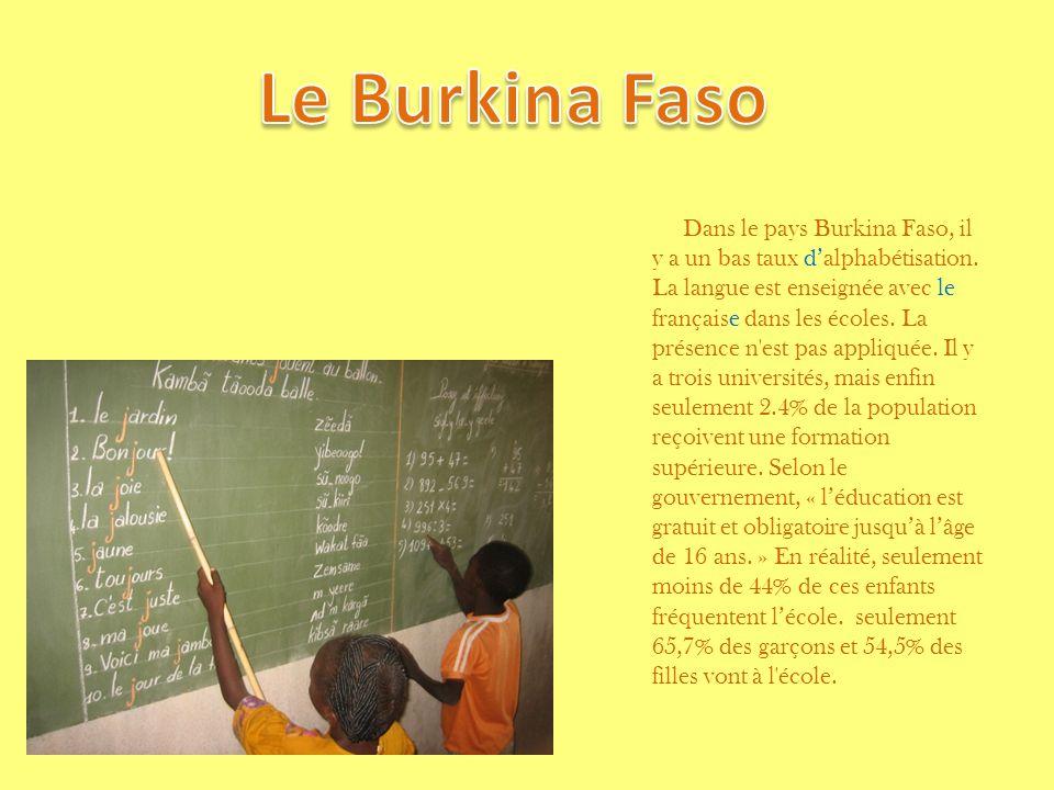 Dans le pays Burkina Faso, il y a un bas taux dalphabétisation.