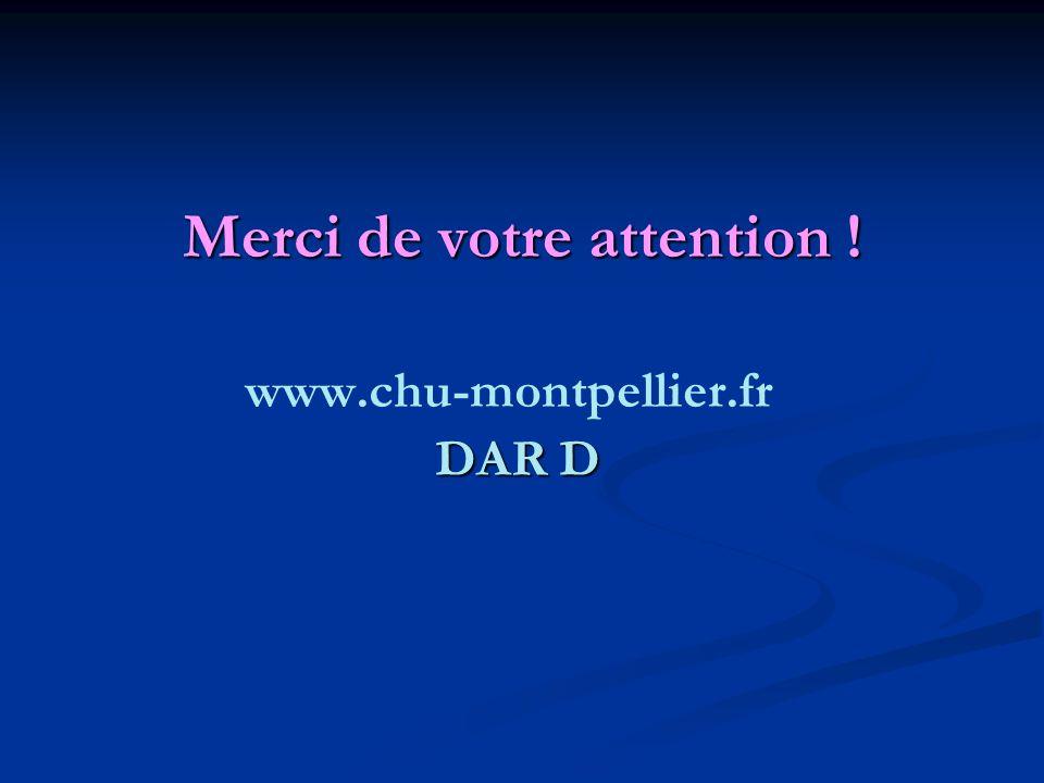 Merci de votre attention ! www.chu-montpellier.fr DAR D
