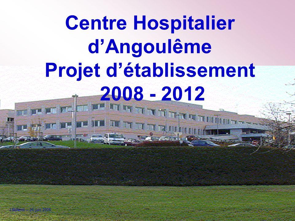 Centre Hospitalier dAngoulême Projet détablissement 2008 - 2012 J Billerot – 26 juin 2008