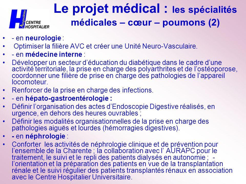 Le projet médical : les spécialités médicales – cœur – poumons (2) - en neurologie : Optimiser la filière AVC et créer une Unité Neuro-Vasculaire. - e