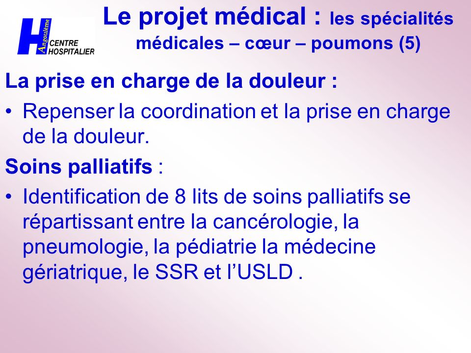 Le projet médical : les spécialités médicales – cœur – poumons (5) La prise en charge de la douleur : Repenser la coordination et la prise en charge d
