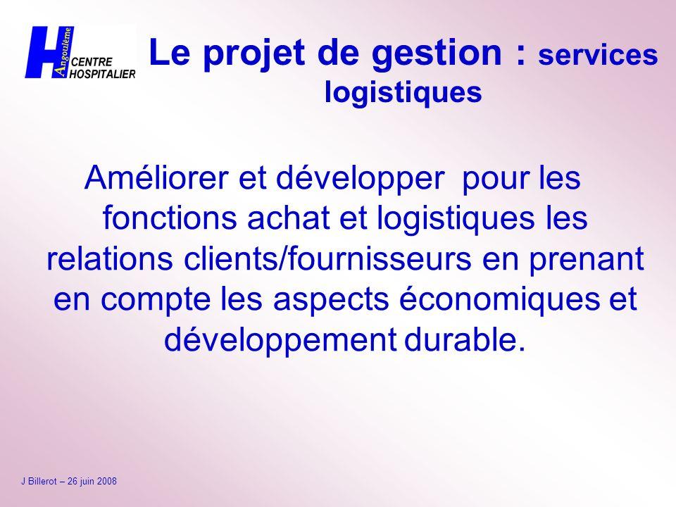 Le projet de gestion : services logistiques Améliorer et développer pour les fonctions achat et logistiques les relations clients/fournisseurs en pren
