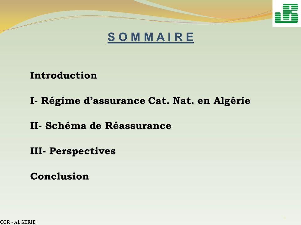 S O M M A I R E CCR - ALGERIE 2 Introduction I- Régime dassurance Cat. Nat. en Algérie II- Schéma de Réassurance III- Perspectives Conclusion