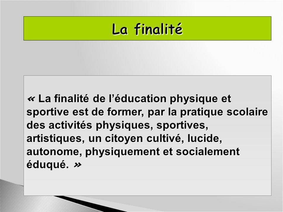 La finalité de léducation physique et sportive est de former, par la pratique scolaire des activités physiques, sportives, artistiques, un citoyen cul
