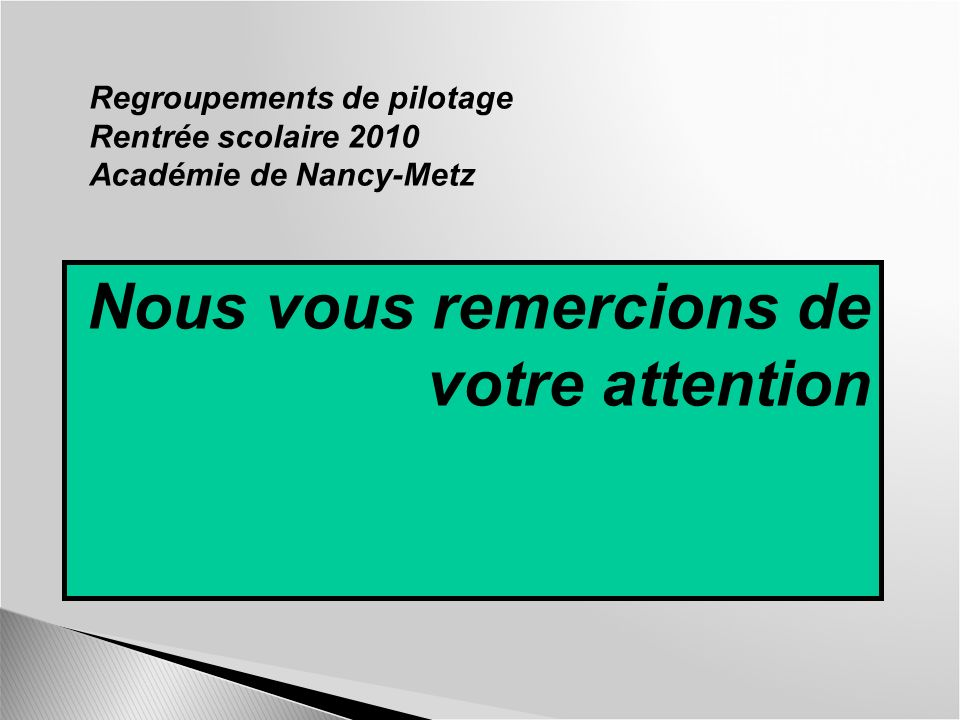 Regroupements de pilotage Rentrée scolaire 2010 Académie de Nancy-Metz Nous vous remercions de votre attention