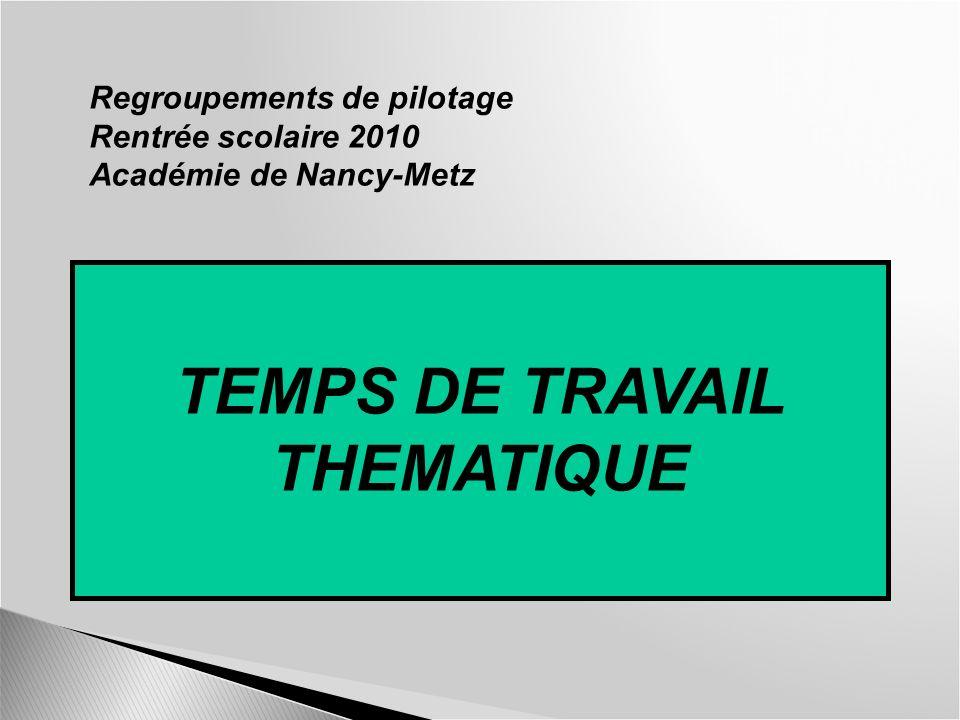 Regroupements de pilotage Rentrée scolaire 2010 Académie de Nancy-Metz TEMPS DE TRAVAIL THEMATIQUE