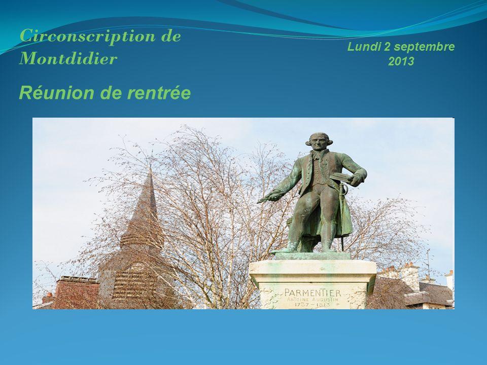 Lundi 2 septembre 2013 9h à 11h Circonscription de Montdidier Réunion de rentrée Lundi 2 septembre 2013
