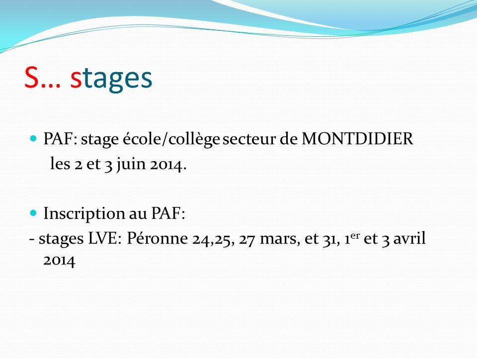 S… stages PAF: stage école/collège secteur de MONTDIDIER les 2 et 3 juin 2014. Inscription au PAF: - stages LVE: Péronne 24,25, 27 mars, et 31, 1 er e