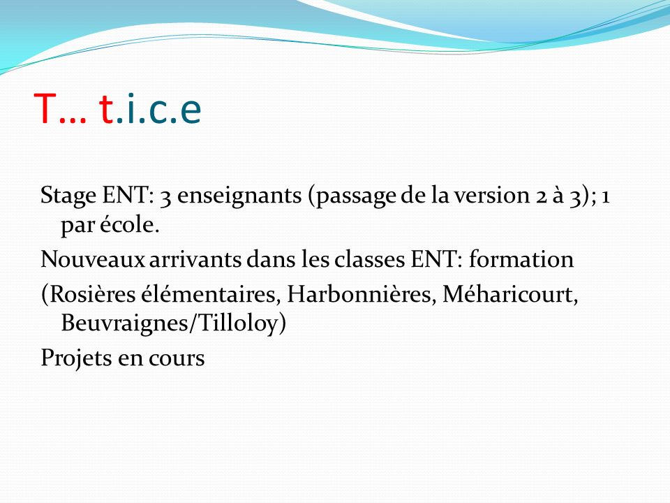 T… t.i.c.e Stage ENT: 3 enseignants (passage de la version 2 à 3); 1 par école.