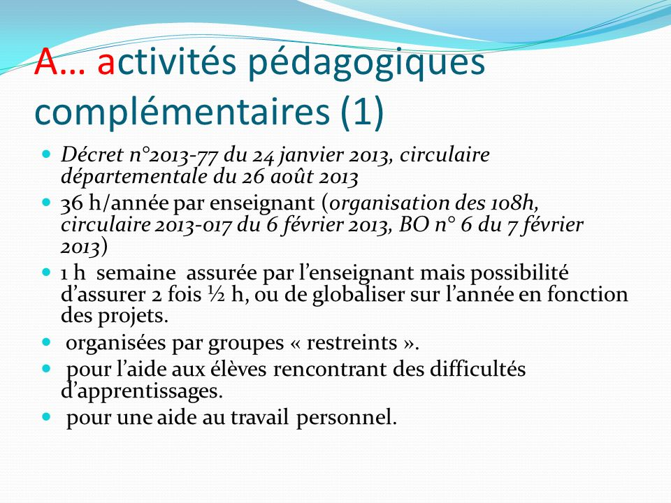 A… activités pédagogiques complémentaires (1) Décret n°2013-77 du 24 janvier 2013, circulaire départementale du 26 août 2013 36 h/année par enseignant
