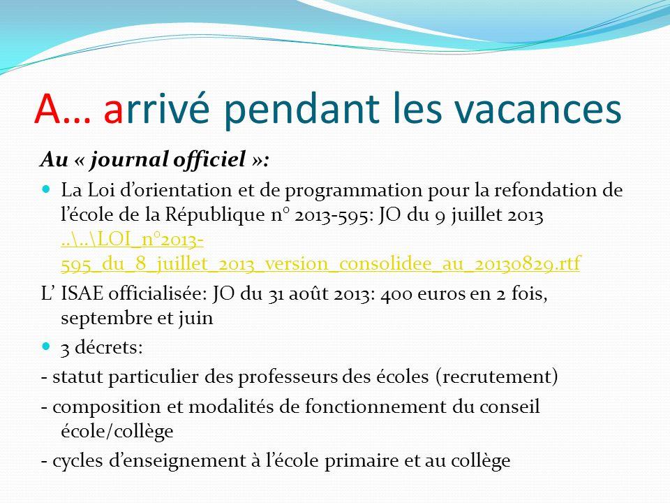 A… arrivé pendant les vacances Au « journal officiel »: La Loi dorientation et de programmation pour la refondation de lécole de la République n° 2013