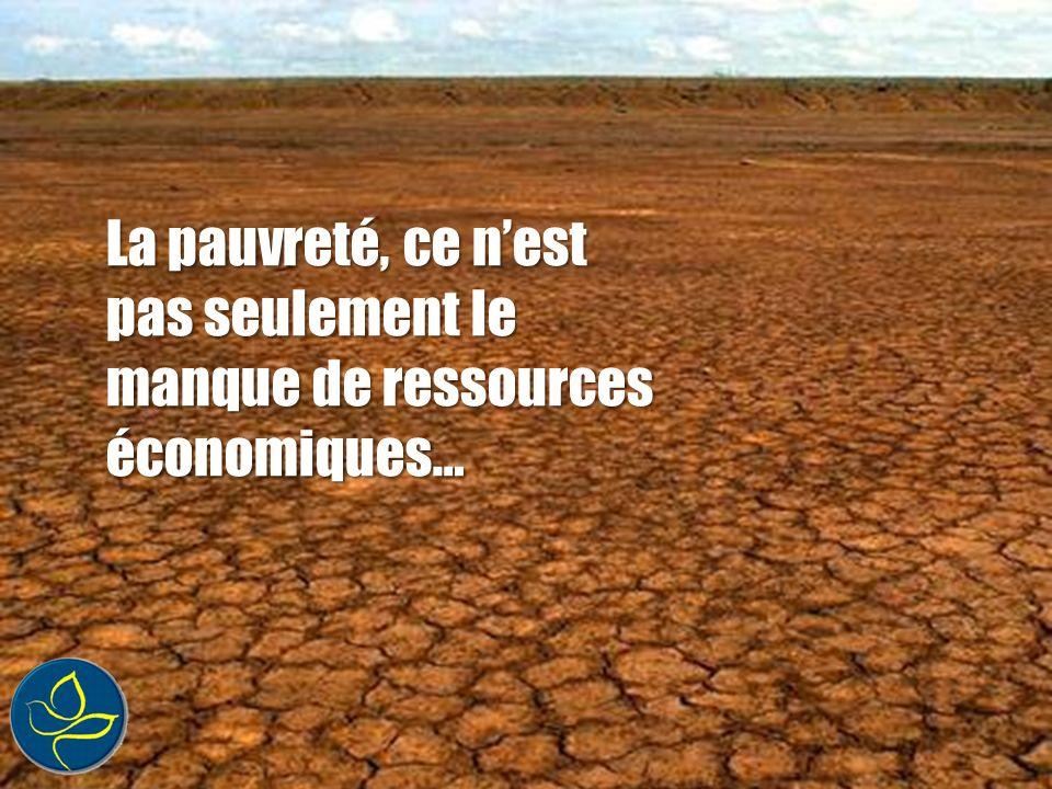 La pauvreté, ce nest pas seulement le manque de ressources économiques…