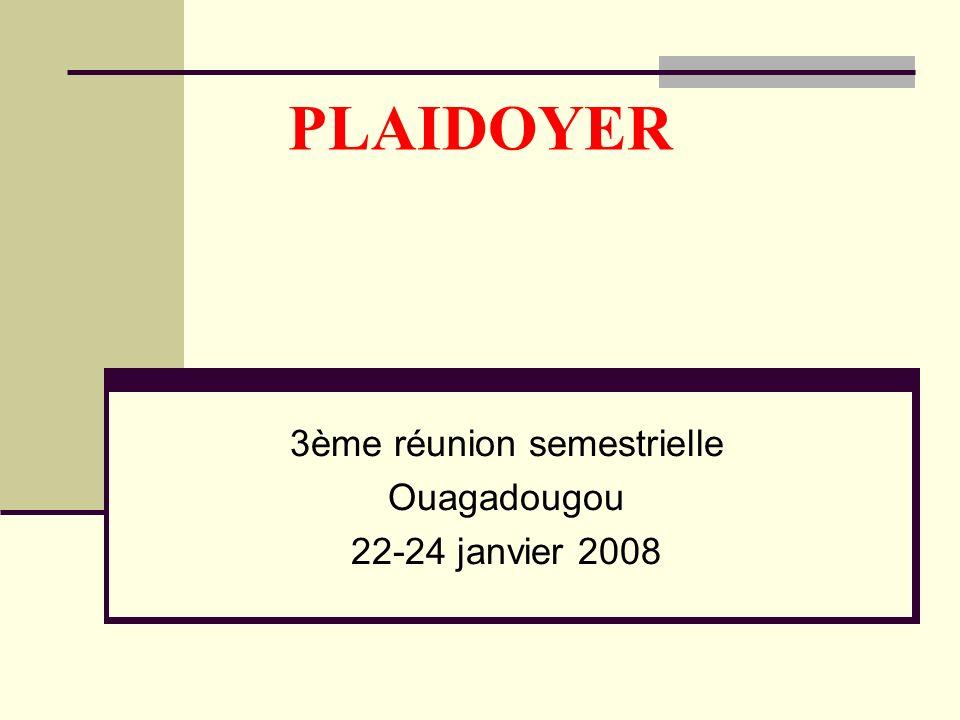 PLAIDOYER 3ème réunion semestrielle Ouagadougou 22-24 janvier 2008
