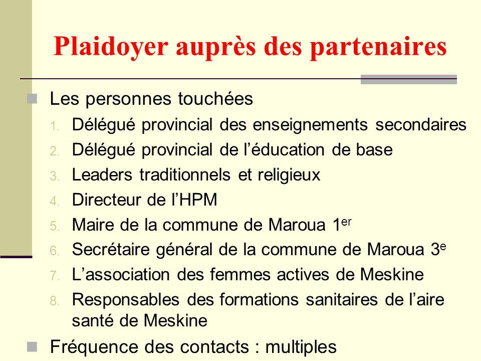 Plaidoyer auprès des partenaires Les personnes touchées 1. Délégué provincial des enseignements secondaires 2. Délégué provincial de léducation de bas