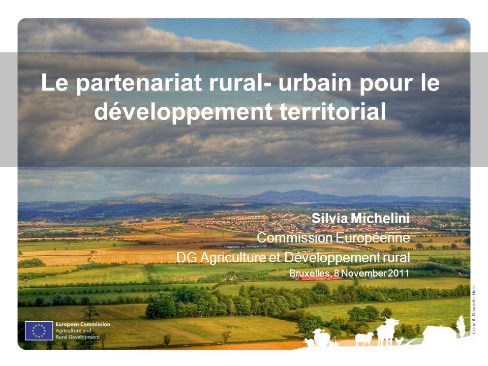 Judith Bermúdez Morte Silvia Michelini Commission Européenne DG Agriculture et Développement rural Bruxelles, 8 November 2011 Le partenariat rural- ur