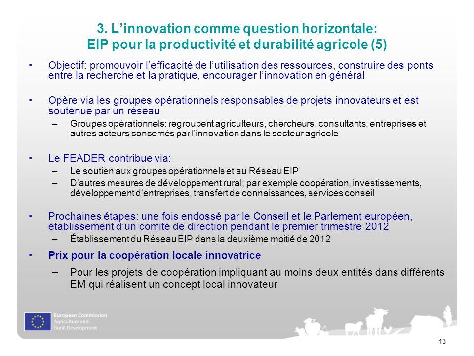 13 3. Linnovation comme question horizontale: EIP pour la productivité et durabilité agricole (5) Objectif: promouvoir lefficacité de lutilisation des