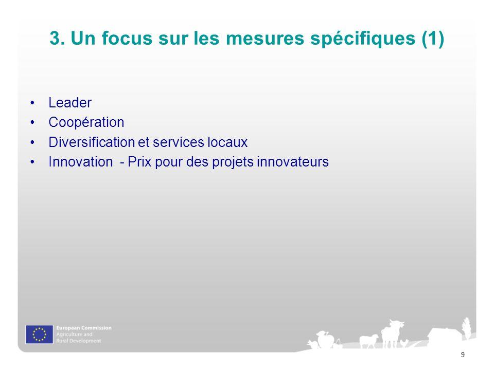 9 3. Un focus sur les mesures spécifiques (1) Leader Coopération Diversification et services locaux Innovation - Prix pour des projets innovateurs
