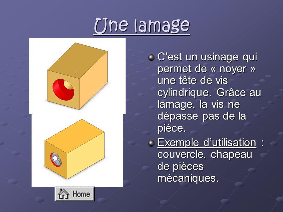 Une lamage Cest un usinage qui permet de « noyer » une tête de vis cylindrique. Grâce au lamage, la vis ne dépasse pas de la pièce. Exemple dutilisati