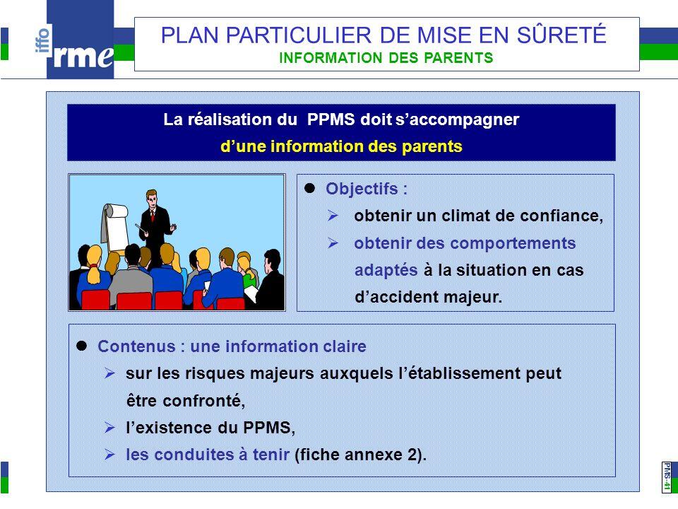 PMS -41 PLAN PARTICULIER DE MISE EN SÛRETÉ INFORMATION DES PARENTS Objectifs : obtenir un climat de confiance, obtenir des comportements adaptés à la